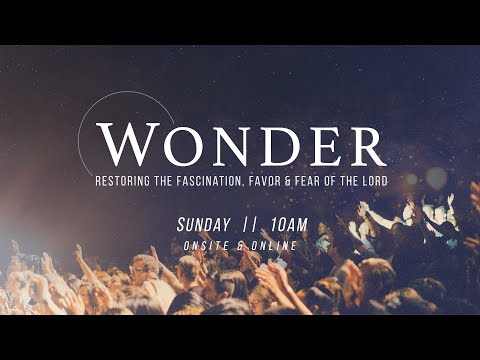 WONDER: Restoring the Fascination, Favor & Fear of the Lord  Sunday @ 10am [ONSITE & Online]