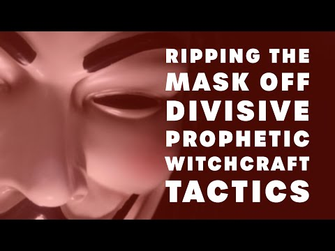 Ripping the Mask Off Prophetic Witchcraft's Divisive Tactics