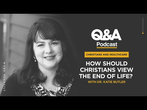 Dr. Katie Butler  How Should Christians View the End of Life?  TGC Q&A