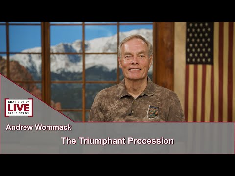 Charis Daily Live Bible Study: The Triumphant Procession - Andrew Wommack - July 13, 2021