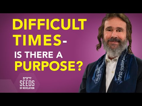 Difficult Times - Is There a Purpose?