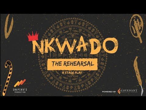 Nkwado The Rehearsal (A stage play)  261219