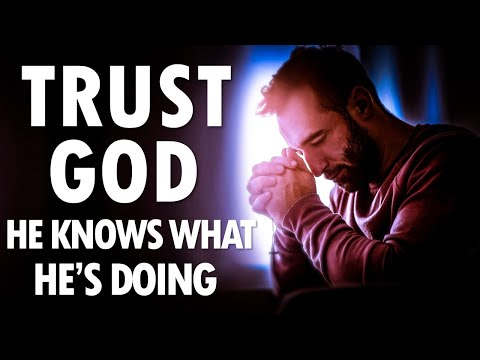 TRUST GOD, He Knows What He's Doing