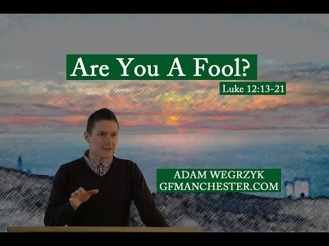 Are You a Fool? - Adam Wegrzyk (Luke 12:13-21)