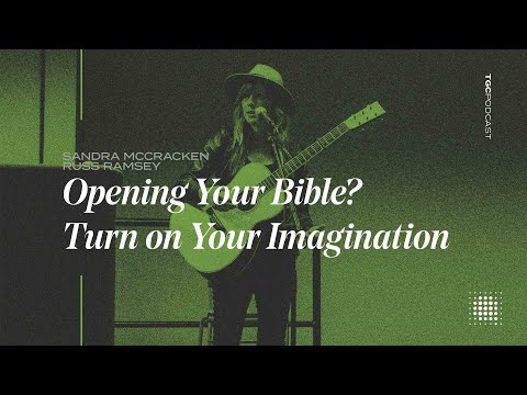 Sandra McCracken & Russ Ramsey  Opening Your Bible? Turn on Your Imagination  TGC Podcast