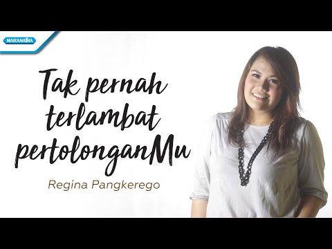 Tak Pernah Terlambat PertolonganMu - Regina Pangkerego (with lyric)