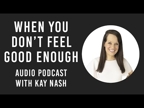 What to Do When you Don't Feel Good Enough?