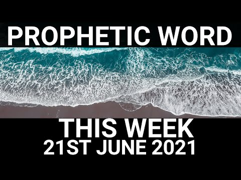 Prophetic Word for This Week 21 June 2021