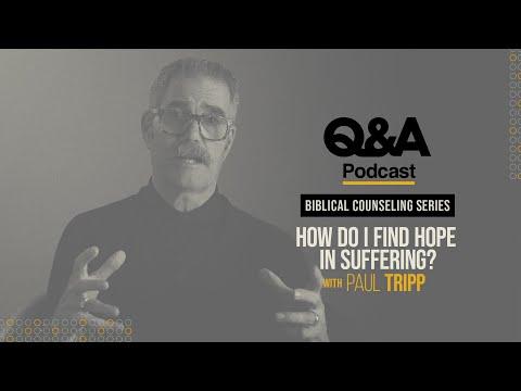 Paul Tripp  How Do I Find Hope in Suffering?  TGC Q&A