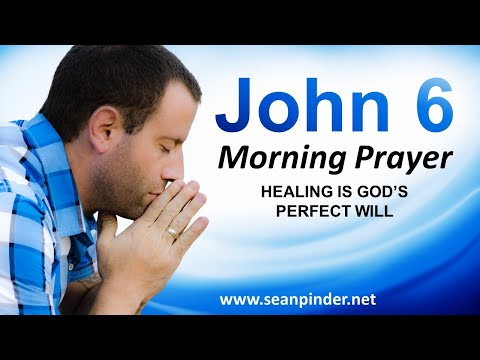 John 6 - HEALING is Gods Perfect WILL - Morning Prayer