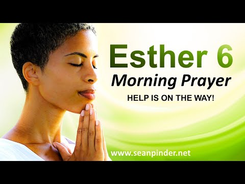 Esther 6 - HELP is on the WAY - Morning Prayer