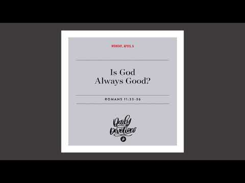 Is God Always Good? - Daily Devotional