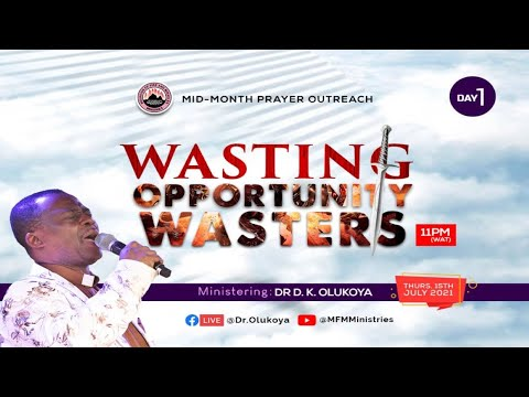 WASTING OPPORTUNITY WASTERS - MID-MONTH PRAYER OUTREACH DAY 1 (15-07-2021) Dr D. K. Olukoya