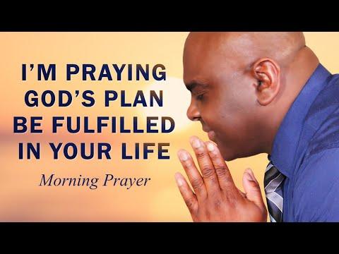 I'M PRAYING GOD'S PLAN BE FULFILLED IN YOUR LIFE - MORNING PRAYER