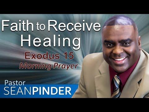 FAITH TO RECEIVE HEALING - EXODUS 15 - MORNING PRAYER  PASTOR SEAN PINDER