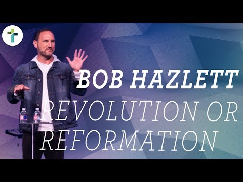 Revolution or Reformation  Guest Speaker Bob Hazlett  Sojourn Church