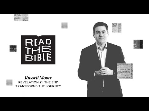The End Transforms the Journey  Russell Moore on Revelation 21