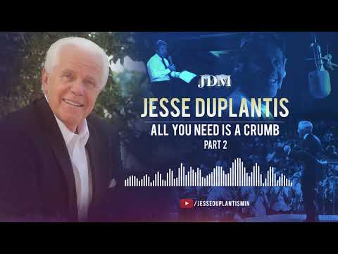 All You Need is a Crumb, Part 2  Jesse Duplantis