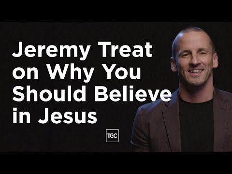 Jeremy Treat: Why You Should Believe in Jesus