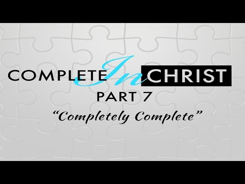 Complete in Christ Pt  7 - Completely Complete  Message Only