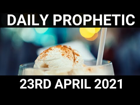 Daily Prophetic Word 23 April 2021 7 of 7