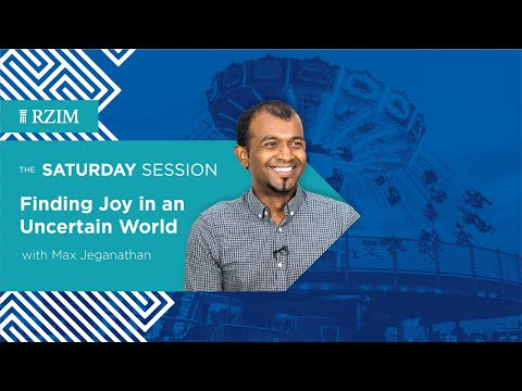 Finding Joy in an Uncertain World  Max Jeganathan  The Saturday Session  RZIM