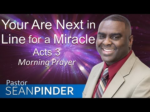 YOU ARE NEXT IN LINE FOR A MIRACLE - ACTS 3 - MORNING PRAYER  PASTOR SEAN PINDER