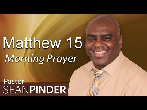 THE FAITH THAT TAKES - MATTHEW 15 - MORNING PRAYER  PASTOR SEAN PINDER (video)