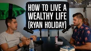 Ryan Holiday - How To Live a Wealthy Life