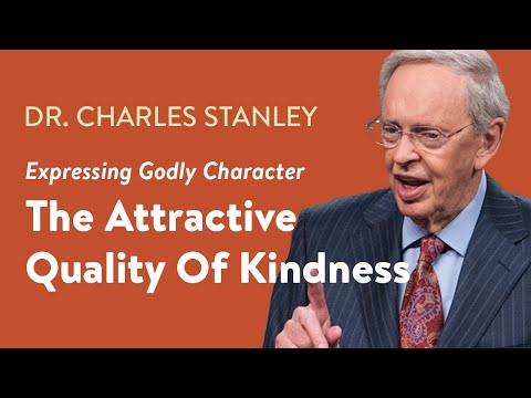 The Attractive Quality Of Kindness  Dr. Charles Stanley