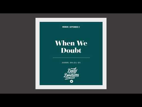 When We Doubt - Daily Devotion