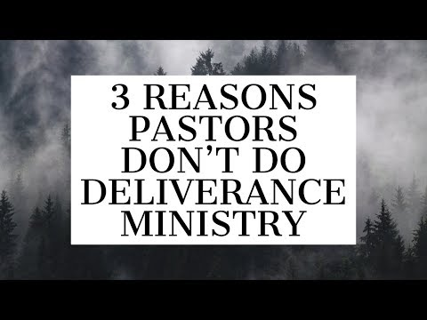 3 Reasons Pastors Don't Do Deliverance Ministry