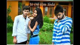 Watch Ye dil kyu toda - heart broken love story Latest Hindi