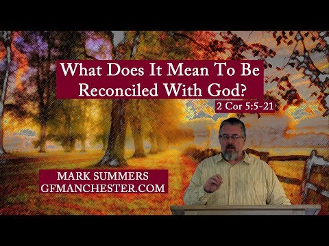 What Does It Mean To Be Reconciled With God? - Mark Summers