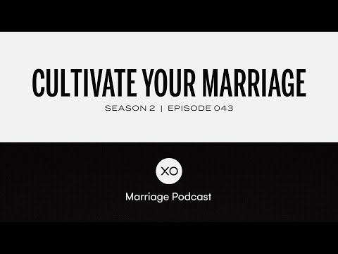 #43: Cultivate Your Marriage with Dan Lian  Season 2  XO Marriage Podcast