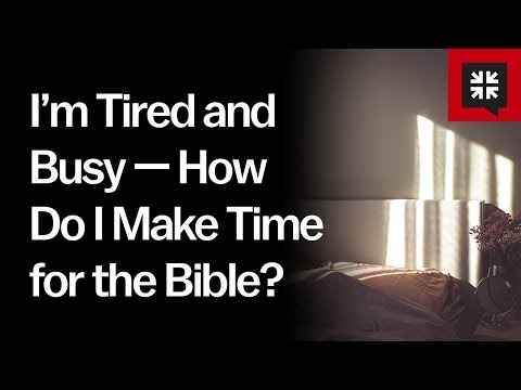 Im Tired and Busy  How Do I Make Time for the Bible? // Ask Pastor John