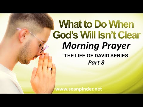 WHAT TO DO WHEN GOD'S WILL ISN'T CLEAR - MORNING PRAYER