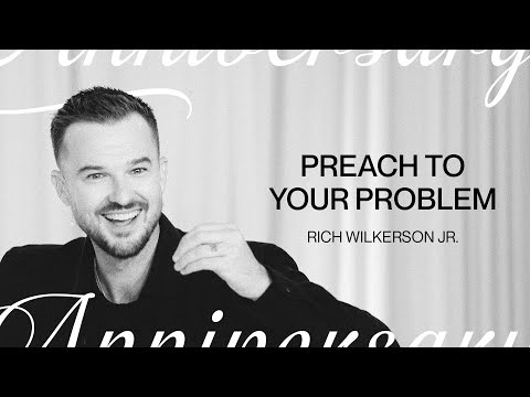 Preach to your Problem  5 Year Anniversary  Rich Wilkerson Jr.