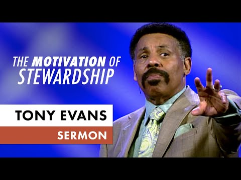 The Motivation of Kingdom Stewardship - Tony Evans Sermon