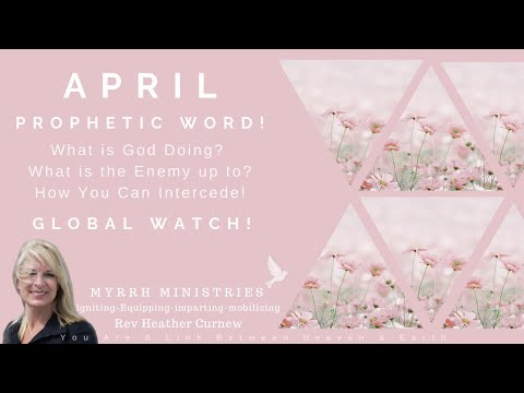 APRIL PROPHETIC WORD (THE EBB OF HIS PRESENCE) & GLOBAL PRAYER WATCH
