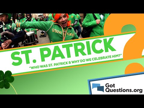 Who was Saint Patrick and why do we celebrate St. Patricks Day?
