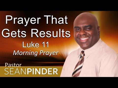 LUKE 11 - PRAYER THAT GETS RESULTS - MORNING PRAYER (video)