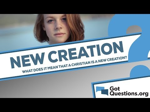 What does it mean that a Christian is a new creation?