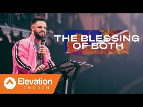 The Blessing Of Both  Elevation Church  Pastor Steven Furtick