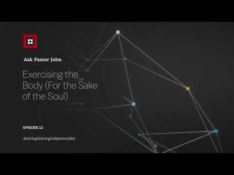 Exercising the Body (For the Sake of the Soul) // Ask Pastor John