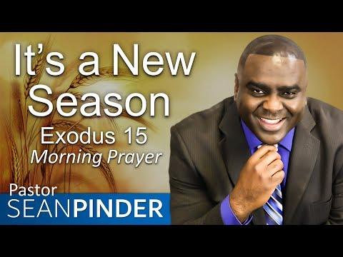 IT'S A NEW SEASON - EXODUS 15 - MORNING PRAYER