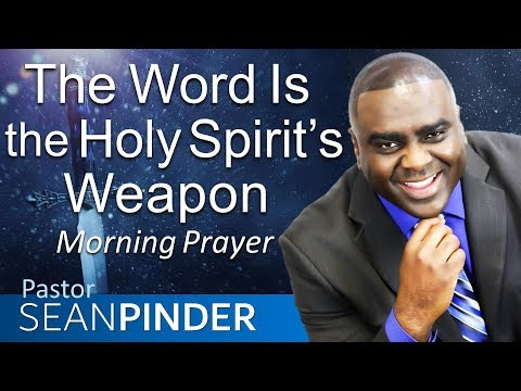 THE WORD IS THE HOLY SPIRIT'S WEAPON - MORNING PRAYER  PASTOR SEAN PINDER