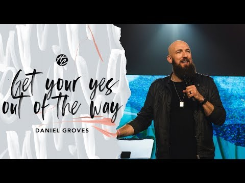 Get Your Yes Out of The Way  Pastor Daniel Groves