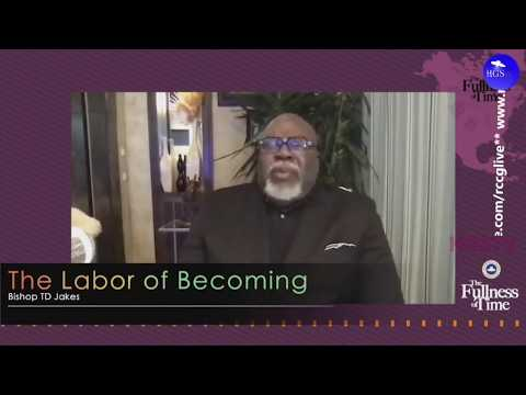 BISHOP T.D JAKES SERMON  THE LABOUR OF BECOMING