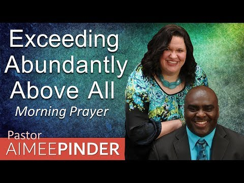 EXCEEDINGLY ABUNDANTLY ABOVE ALL - EPHESIANS 3 - MORNING PRAYER  PASTOR AIMEE PINDER
